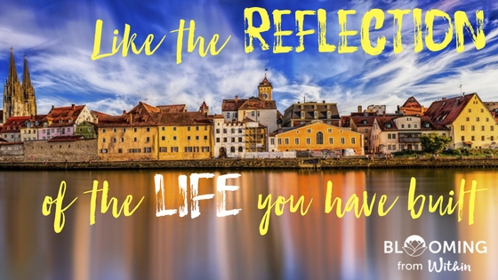 Like the Reflection of the Life you have Created?