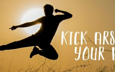 Kick Arse in your Life