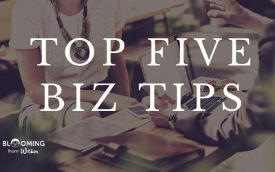 TOP FIVE BIZ TIPS