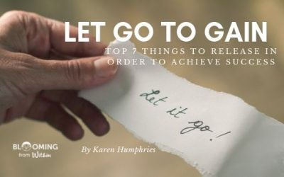Let Go To Gain – Top 7 Things To Release In Order To Achieve Success