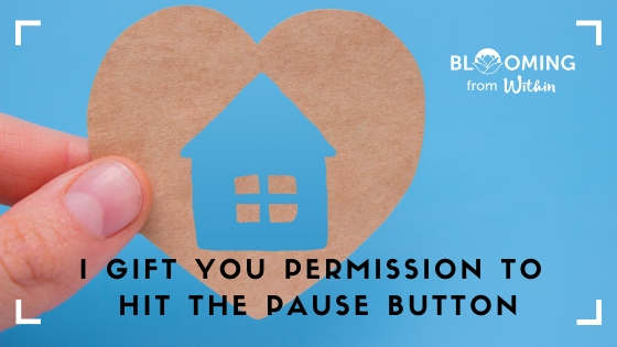 I Gift You Permission To Hit The Pause Button In COVID