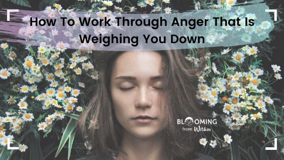 How to Work Through the Anger That's Weighing You Down
