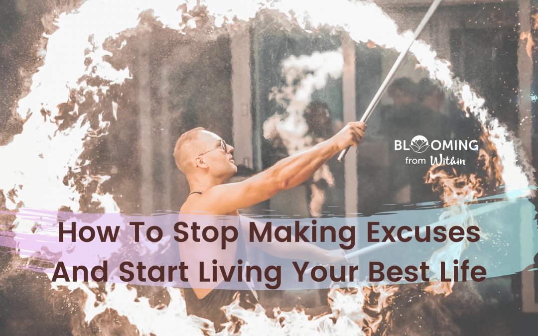 How To Stop Making Excuses And Start Living Your Best Life