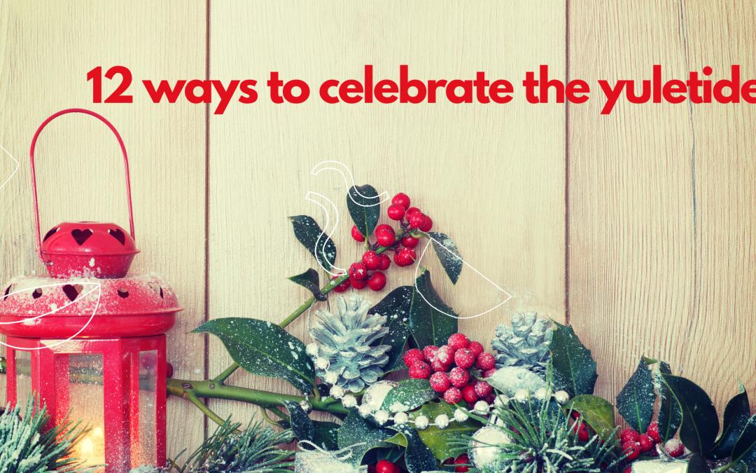 12 ways to celebrate the yuletide